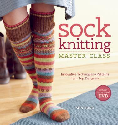 Sock Knitting Master Class, by Ann Budd