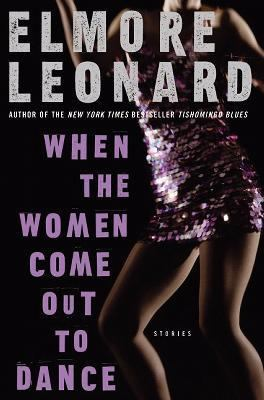 When the Women Come Out to Dance: Stories, by Elmore Leonard