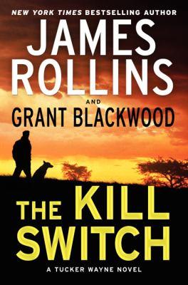 Rollins, James. The Kill Switch: A Tucker Wayne Novel