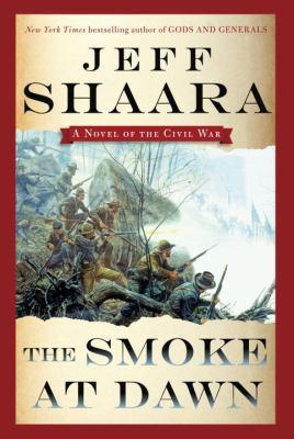 Shaara, Jeff. The Smoke at Dawn: A Novel of the Civil War