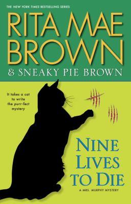 Brown, Rita Mae. Nine Lives to Die: A Mrs. Murphy Mystery