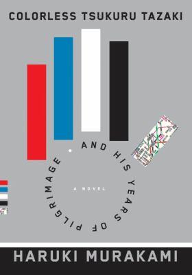 Murakami, Haruki. Colorless Tsukuru Tazaki and His Years of Pilgrimage