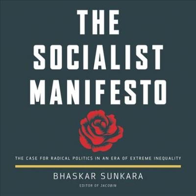The Socialist Manifesto, by Bhaskar Sunkara