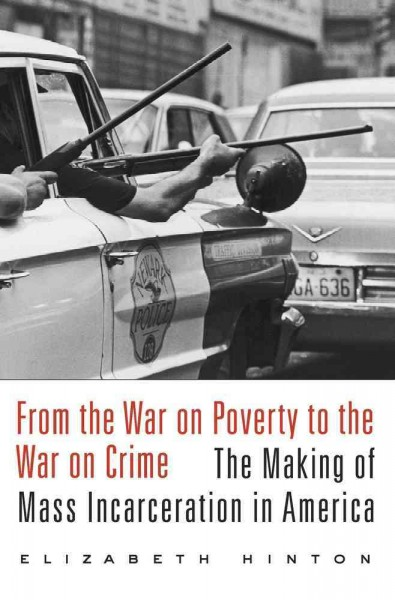 From the War on Poverty to the War on Crime, by Elizabeth Hinton