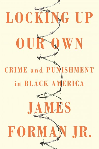 Locking Up Our Own, by James Forman, Jr.