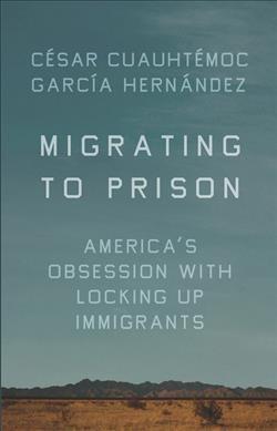 Migrating to Prison, by César Cuauhtémoc García Hernández